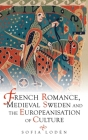 French Romance, Medieval Sweden and the Europeanisation of Culture (Studies in Old Norse Literature) Cover Image