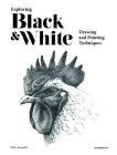 Exploring Black and White: Drawing and Painting Techniques Cover Image