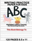 Writing Practice Paper for Kids: Alphabet Letters Tracing and Handwriting Workbook: Preschool Cursive Writing Activity Book - Learn to Write and Make Cover Image