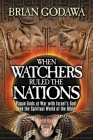 When Watchers Ruled the Nations: Pagan Gods at War with Israel's God and the Spiritual World of the Bible Cover Image