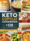 Keto Copycat Cookbook: +120 Simple, Easy, Quick and Delicious Everyday Recipes for Making Your Favorite Restaurant Dishes at Home Cover Image