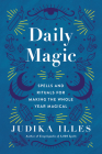 Daily Magic: Spells and Rituals for Making the Whole Year Magical Cover Image