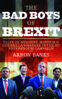 The Bad Boys of Brexit: Tales of Mischief, Mayhem and Guerrilla Warfare from the Referendum Frontline Cover Image