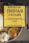 Recetas Indias Faciles 2021 (Easy Indian Recipes 2021 Spanish Edition): Deliciosas Recetas Para Sorprender a Tu Familia Y Amigos Cover Image