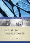 Industrial Megaprojects: Concepts, Strategies, and Practices for Success Cover Image