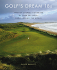 Golf's Dream 18s: Fantasy Courses Comprised of Over 300 Holes from Around the World Cover Image
