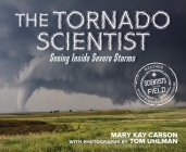 The Tornado Scientist (Scientists in the Field Series) Cover Image