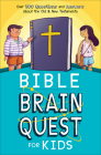 Bible Brain Quest(r) for Kids: Over 500 Questions and Answers about the Old & New Testaments Cover Image