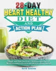 28-Day Heart Healthy Diet and Action Plan: Simple and Delicious Low-Cholesterol Recipes & Meal Planning to Prevent and Reverse Heart Disease Cover Image