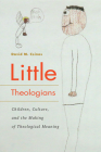 Little Theologians: Children, Culture, and the Making of Theological Meaning Cover Image