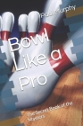 Bowl Like a Pro: The Secret Book of the Masters Cover Image