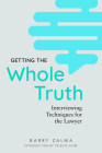 Getting the Whole Truth: Interviewing Techniques for the Lawyer Cover Image