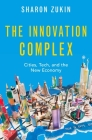 The Innovation Complex: Cities, Tech, and the New Economy Cover Image