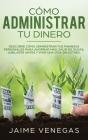 Cómo Administrar tu Dinero: Descubre cómo Administrar tus Finanzas Personales para Ahorrar más, Salir de Dudas, Jubilarte Antes y Vivir una Vida s Cover Image