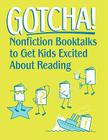 Gotcha!: Nonfiction Booktalks to Get Kids Excited about Reading Cover Image