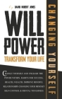 Willpower Transform Your Life: Change Yourself and Unleash the Power Within. Habits for Success, Health, Wealth. Improve Mindful Relationships Changi Cover Image