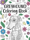 Greyhound Coloring Book: A Cute Adult Coloring Books for Greyhound Owner, Best Gift for Dog Lovers Cover Image