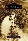 The SMS Ranch (Images of America (Arcadia Publishing)) Cover Image