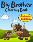 Big Brother Coloring Book Animals Edition: A Fun Colouring Pages For Little Boys with A New & Cute Sibling Cute Gift Idea From New Baby to Big Brother Cover Image