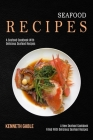 Seafood Recipes: A Seafood Cookbook With Delicious Seafood Recipes (A New Seafood Cookbook Filled With Delicious Seafood Recipes) Cover Image