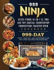 999 Ninja DT201 Foodi 10-in-1 XL Pro Air Fry Digital Countertop Convection Toaster Oven Cookbook: 999 Days Tasty, Healthy, and Affordable Air Fry Oven Cover Image