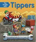 The Trouble with Tippers: First Reading Books for 3 to 5 Year Olds Cover Image