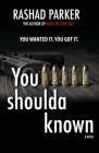 You Shoulda Known: You Wanted It. You Got It. Cover Image