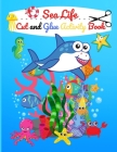 Sea Life Cut and Glue: Preschool/Kindergarten Activity Workbook, A Fun Cutting and Coloring Activity Book for Toddlers and Kids Ages 3+ Cover Image