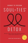 Journey to Freedom: The Soul-Ties Detox: Break Free From the Relationships That Have Broken You Cover Image