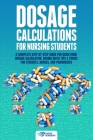 Dosage Calculations for Nursing Students: A Complete Step-by-Step Guide for Quick Drug Dosage Calculation. Dosing Math Tips & Tricks for Students, Nur Cover Image