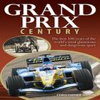 Grand Prix Century: The First 100 Years of the World's Most Glamorous and Dangerous Sport Cover Image