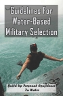 Guidelines For Water-Based Military Selection: Build Up Personal Confidence In Water: Military Strategy Books Cover Image