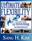 Ultimate Flexibility: A Complete Guide to Stretching for Martial Arts Cover Image