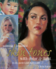 Painting Beautiful Skin Tones with Color & Light: Oil, Pastel and Watercolor Cover Image