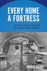 Every Home a Fortress: Cold War Fatherhood and the Family Fallout Shelter (Culture and Politics in the Cold War and Beyond) Cover Image