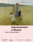 Impressionism in Russia: Dawn of the Avant-Garde Cover Image