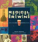 Radical Brewing: Recipes, Tales and World-Altering Meditations in a Glass Cover Image