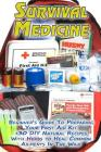 Survival Medicine: Beginner's Guide To Preparing Your First Aid Kit + 30 DIY Natural Recipes With Herbs to Heal Common Ailments In The Wi Cover Image