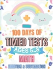 Math 100 Days Of Timed Tests: Addition & Subtraction Ages 5_8 Cover Image