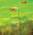 The Greatest News for Children: Psalm 23 Cover Image