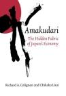 Amakudari: The Hidden Fabric of Japan's Economy (Ilr Press Books) Cover Image