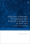 Regional Economic Integration and Dispute Settlement in East Asia: The Evolving Legal Framework (Studies in International Trade and Investment Law) Cover Image