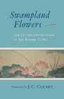 Swampland Flowers: The Letters and Lectures of Zen Master Ta Hui Cover Image