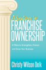 Adventures in Franchise Ownership: 4 Pillars to Strengthen, Protect and Grow Your Business Cover Image