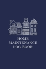 Home Maintenance Log Book: Homeowner Tracker And Record Book Cover Image