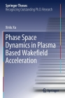 Phase Space Dynamics in Plasma Based Wakefield Acceleration (Springer Theses) Cover Image