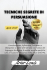 Tecniche Segrete Di Persuasione: Come Analizzare, Influenzare, Persuadere e Manipolare la mente delle persone con l'utilizzo del linguaggio del corpo Cover Image