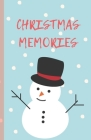 Christmas Memories: A Notebook To Keep Track Of Everything For The Christmas Season, Family Traditions, Memories And Enjoy The Holiday Cover Image