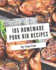 185 Homemade Pork Rib Recipes: Pork Rib Cookbook - Your Best Friend Forever Cover Image