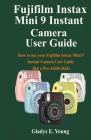 Fujifilm Instax Mini 9 Camera User Guide: How to use your fujifilm instax mini 9 instant camera user guide like a pro Adults/Kids Cover Image